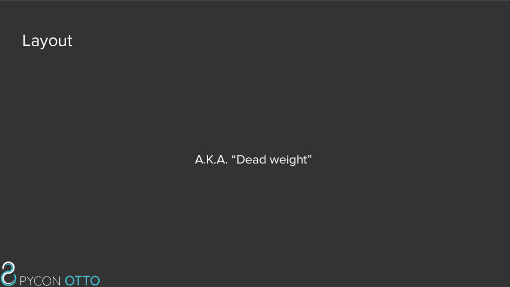 "Layout A.K.A. ""Dead weight"""