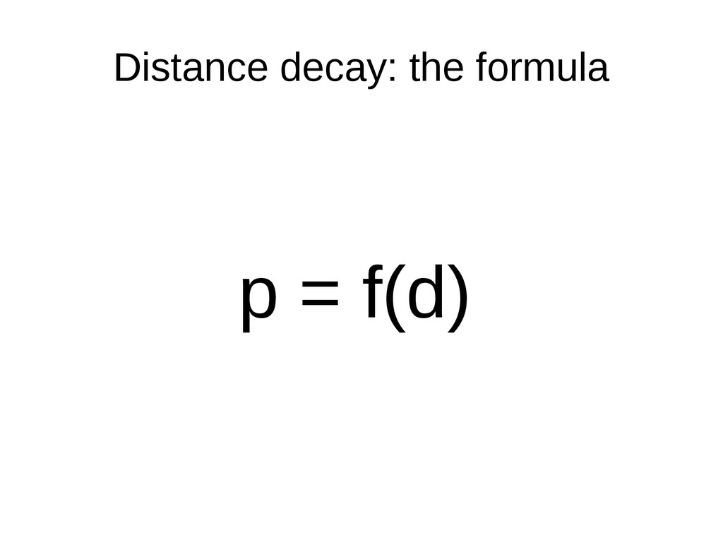 Distance decay: the formula p = f(d)