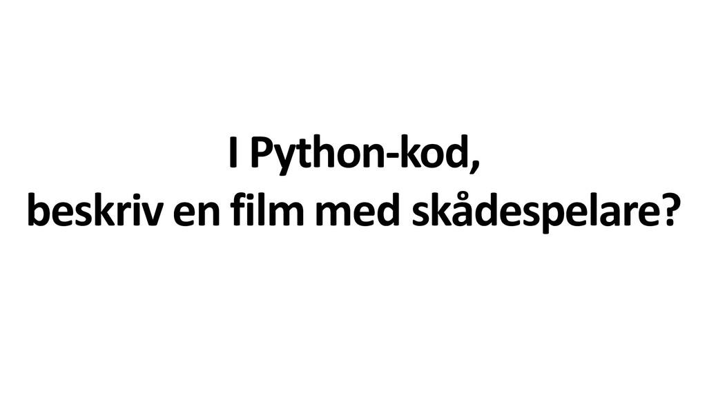I Python-kod, beskriv en film med skådespelare?