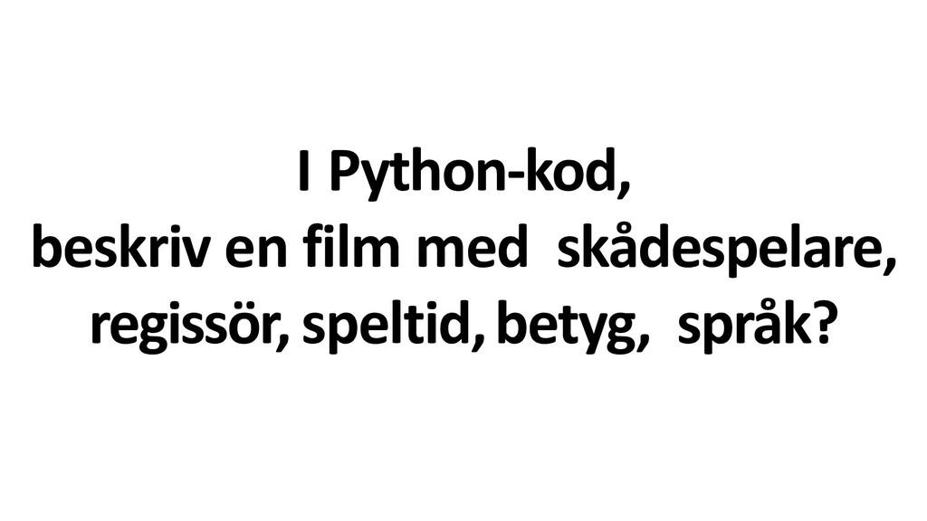 I Python-kod, beskriv en film med skådespelare,...