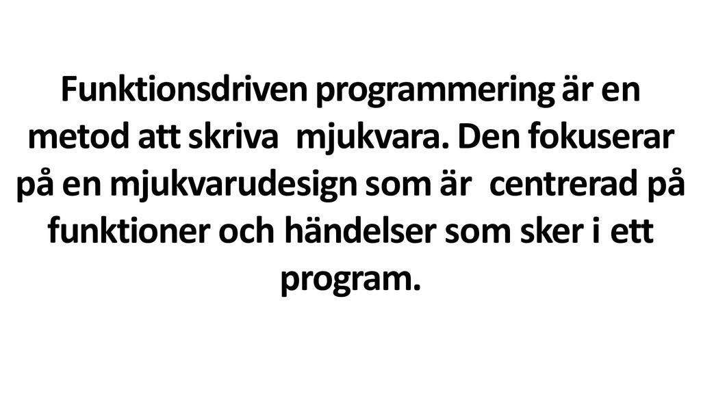 Funktionsdrivenprogrammeringär en metod att skr...