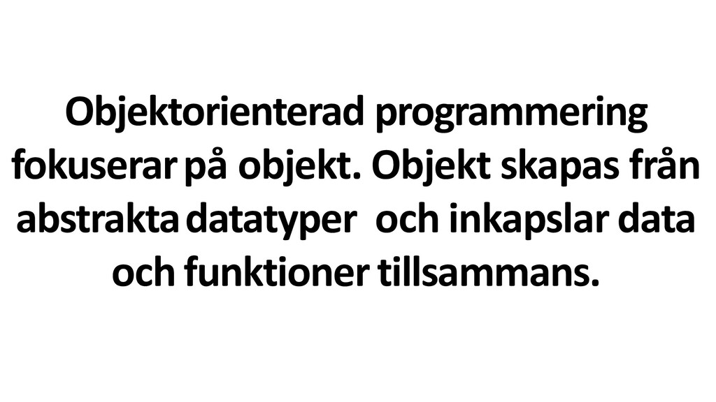 Objektorienterad programmering fokuserarpå obje...