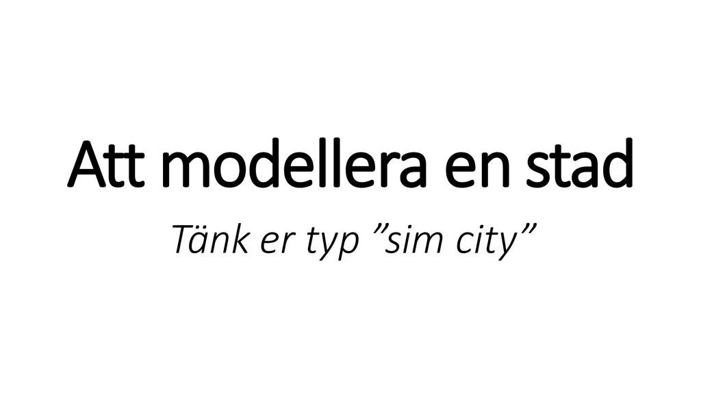 """Att modellera en stad Tänk er typ """"sim city"""""""