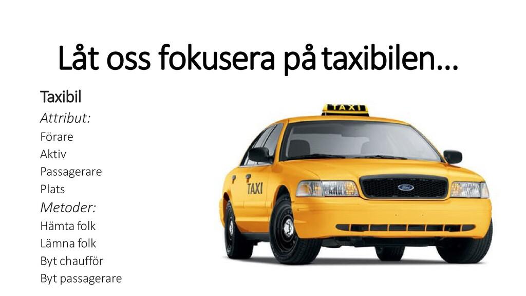 Låt oss fokusera påtaxibilen… Taxibil Attribut:...