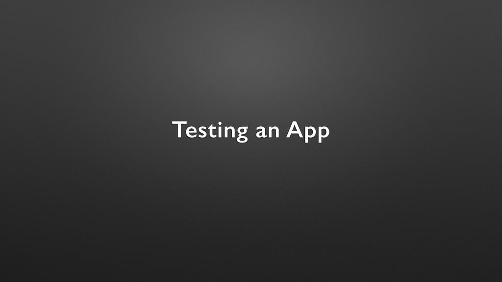Testing an App