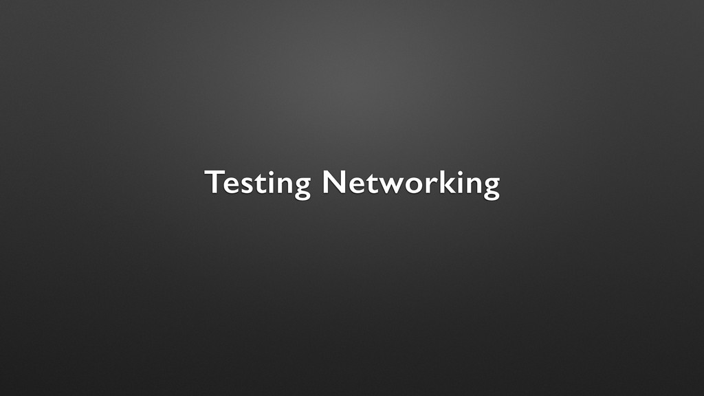 Testing Networking