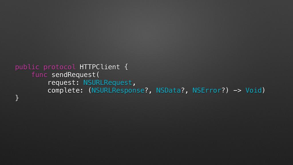 public protocol HTTPClient { func sendRequest( ...