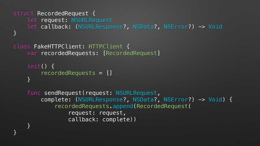 struct RecordedRequest { let request: NSURLRequ...