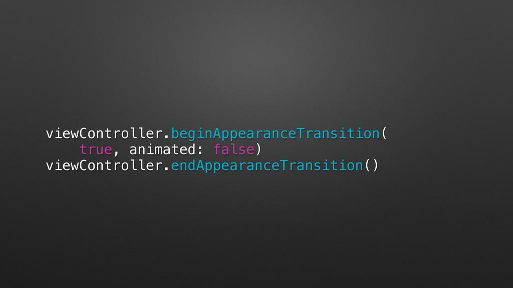 viewController.beginAppearanceTransition( true,...