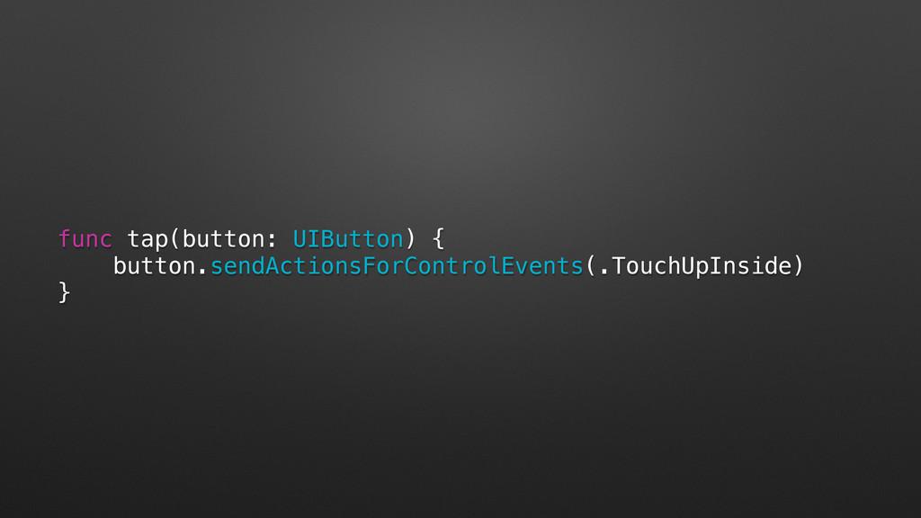 func tap(button: UIButton) { button.sendActions...