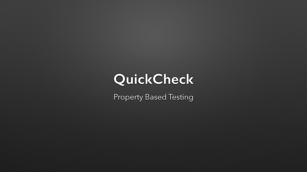 QuickCheck Property Based Testing