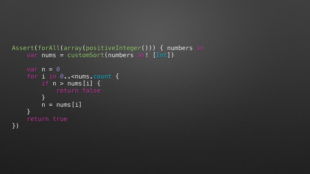Assert(forAll(array(positiveInteger())) { numbe...
