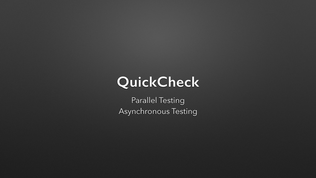 QuickCheck Parallel Testing Asynchronous Testing