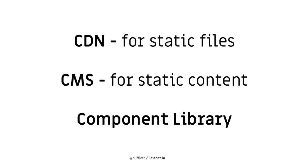 @duffleit leitner.io CDN - for static files CMS...