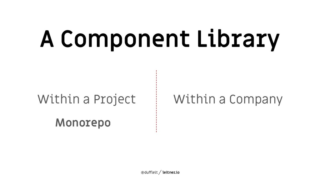 @duffleit leitner.io A Component Library Within...