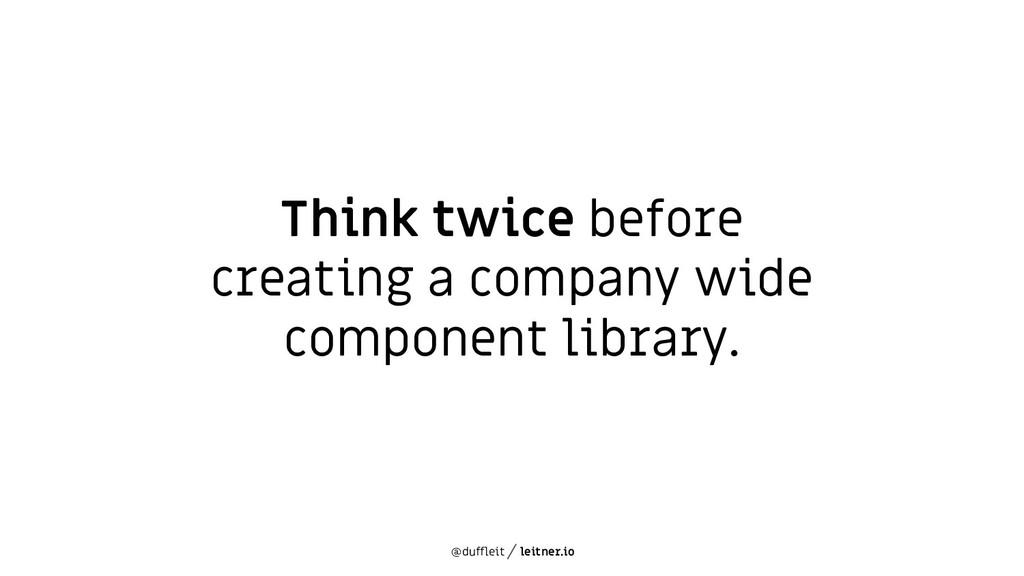 @duffleit leitner.io Think twice before creatin...