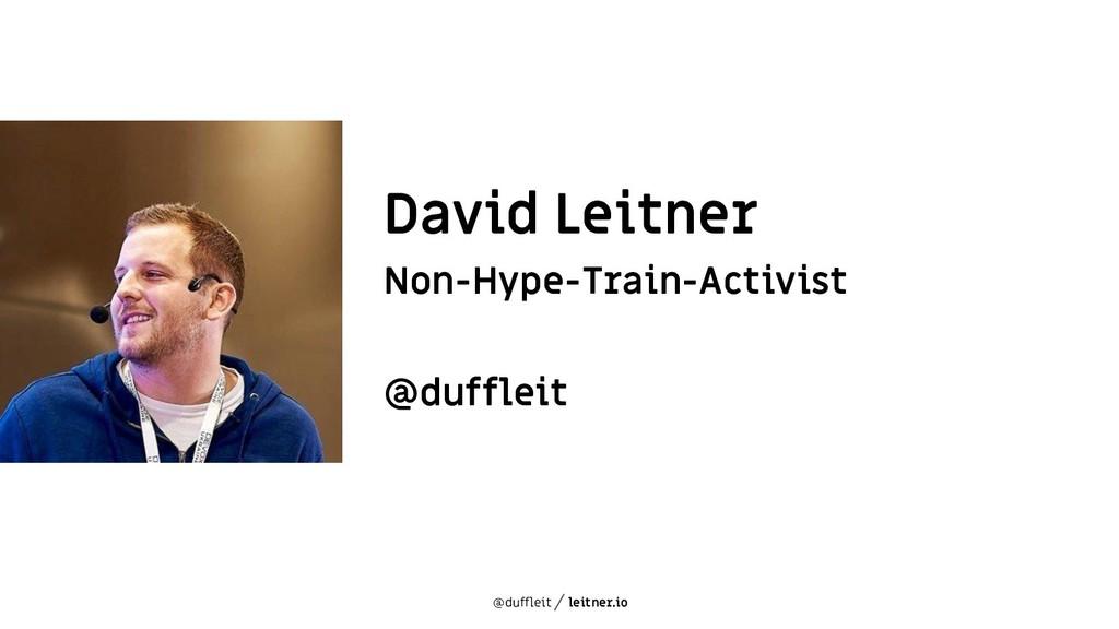 @duffleit leitner.io David Leitner Non-Hype-Tra...