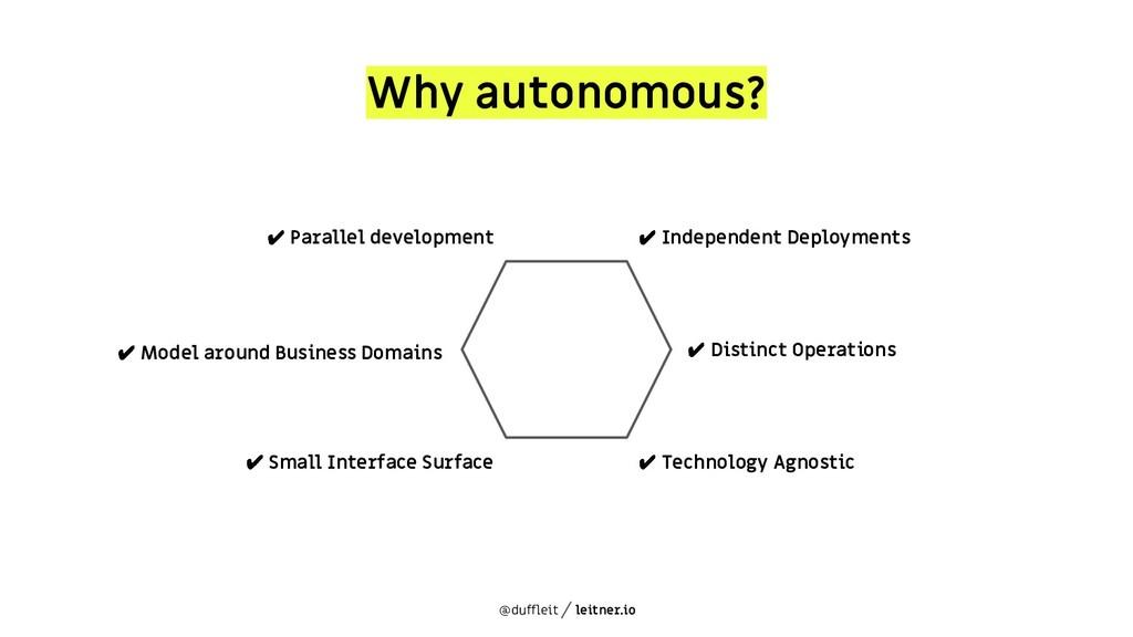 @duffleit leitner.io Why autonomous? ✔ Independ...