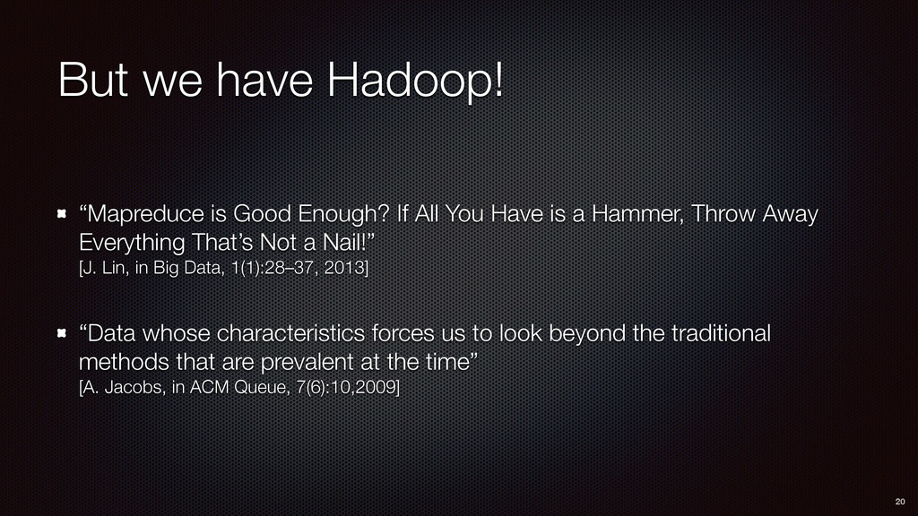 "But we have Hadoop! ""Mapreduce is Good Enough? ..."