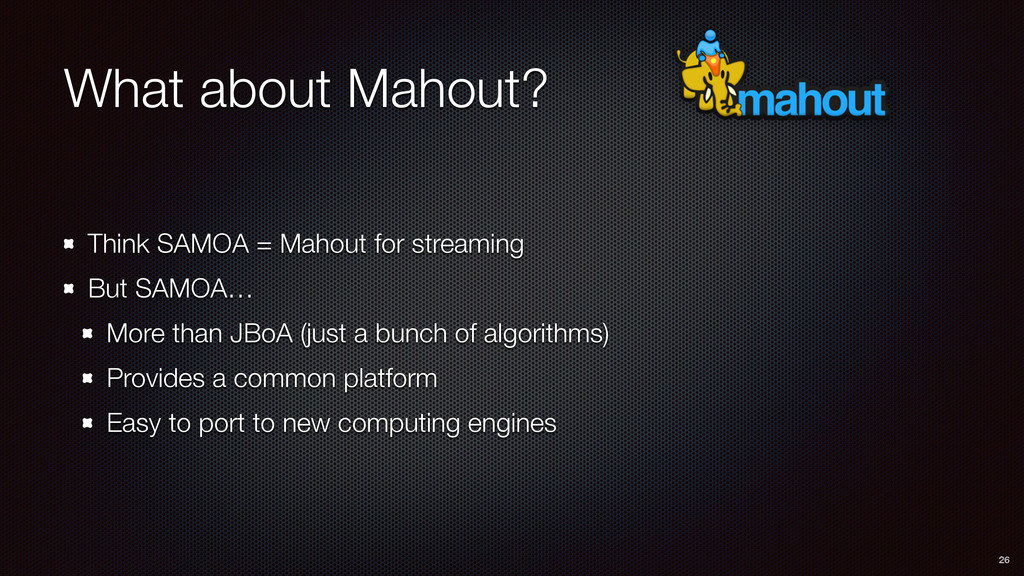 What about Mahout? Think SAMOA = Mahout for str...