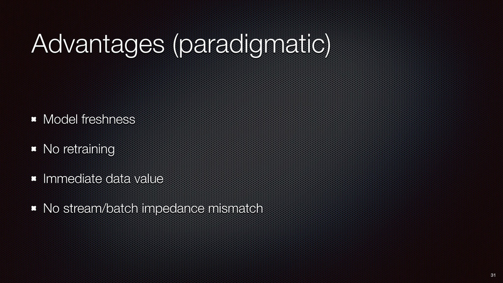 Advantages (paradigmatic) Model freshness No re...