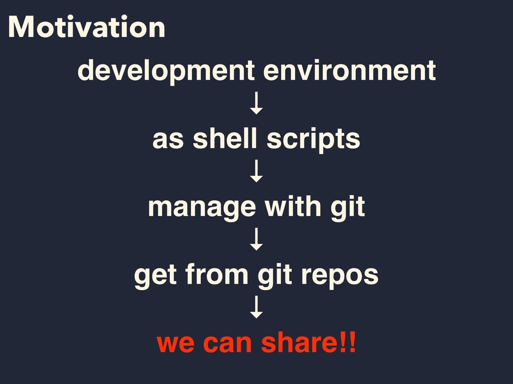 Motivation development environment ↓ as shell s...