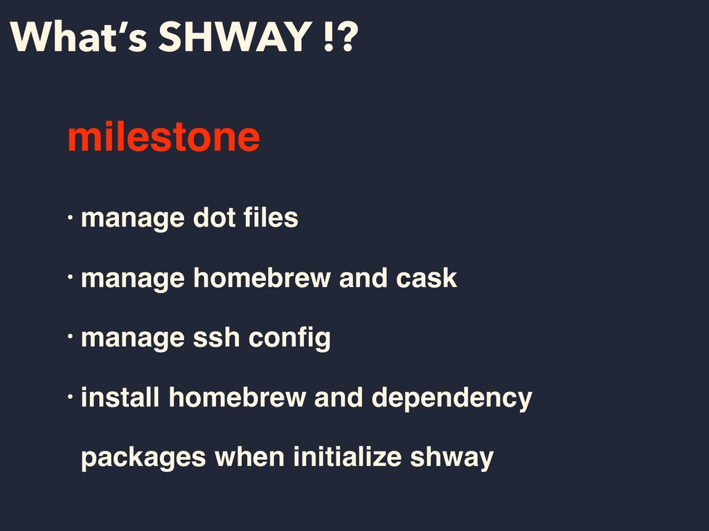 What's SHWAY !? milestone • manage dot files • m...