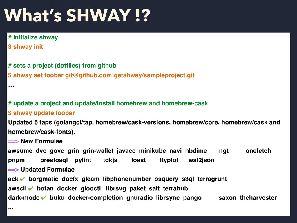 What's SHWAY !? # initialize shway $ shway init...