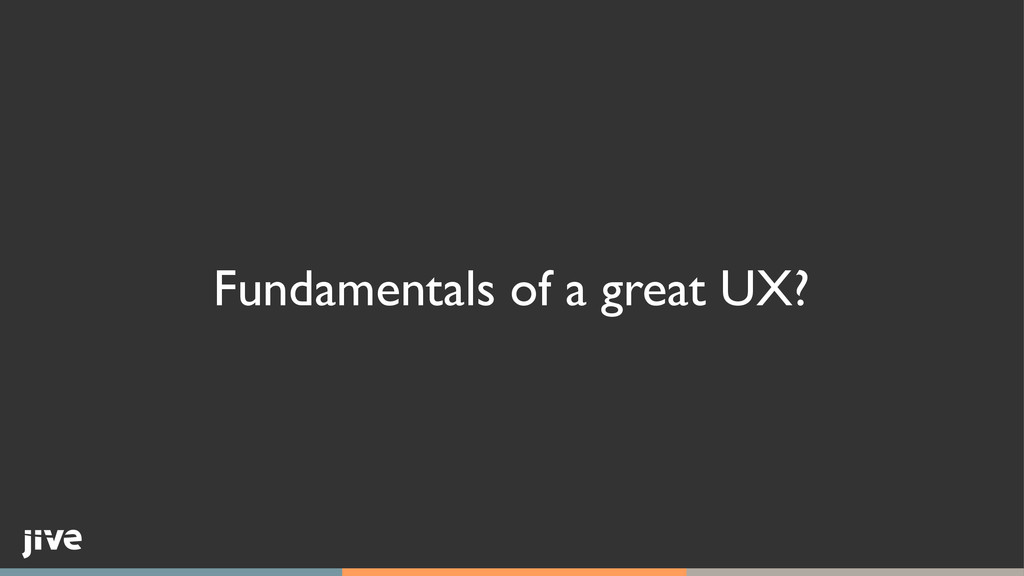 Fundamentals of a great UX?