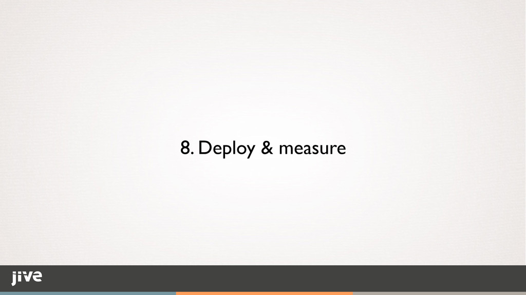 8. Deploy & measure