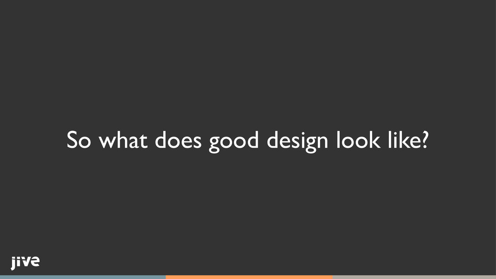 So what does good design look like?