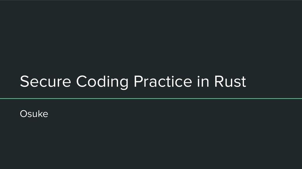 Secure Coding Practice in Rust Osuke