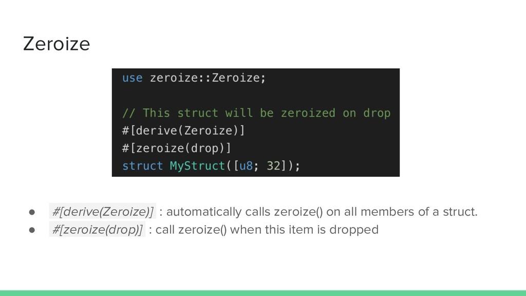 Zeroize ● #[derive(Zeroize)] : automatically ca...