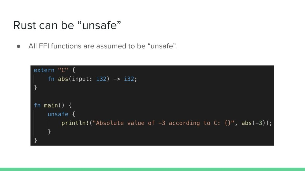 "Rust can be ""unsafe"" ● All FFI functions are as..."
