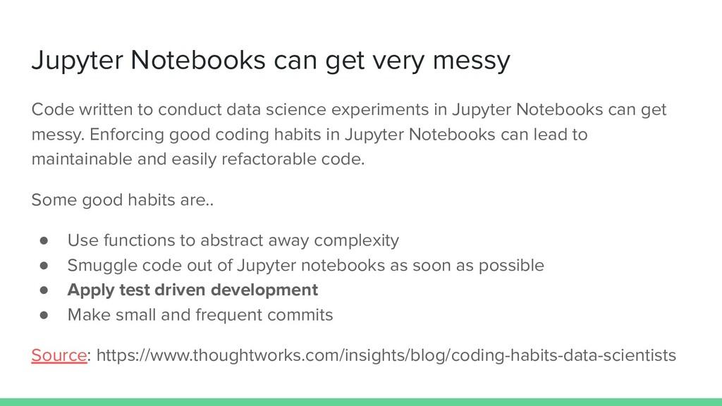 Jupyter Notebooks can get very messy Code writt...