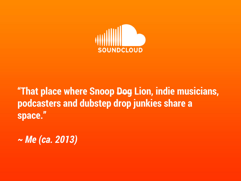 """That place where Snoop Dog Lion, indie musicia..."