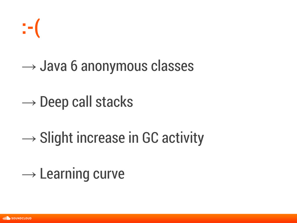 :-( → Java 6 anonymous classes → Deep call stac...