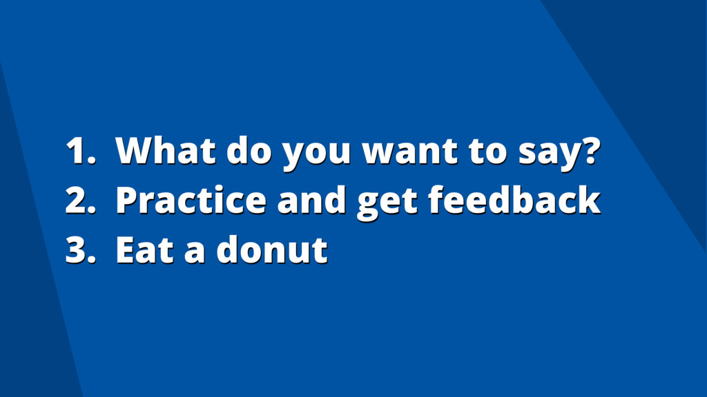 1. What do you want to say? 2. Practice and get...