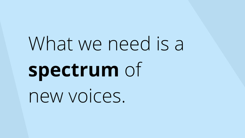 What we need is a spectrum of  new voices.