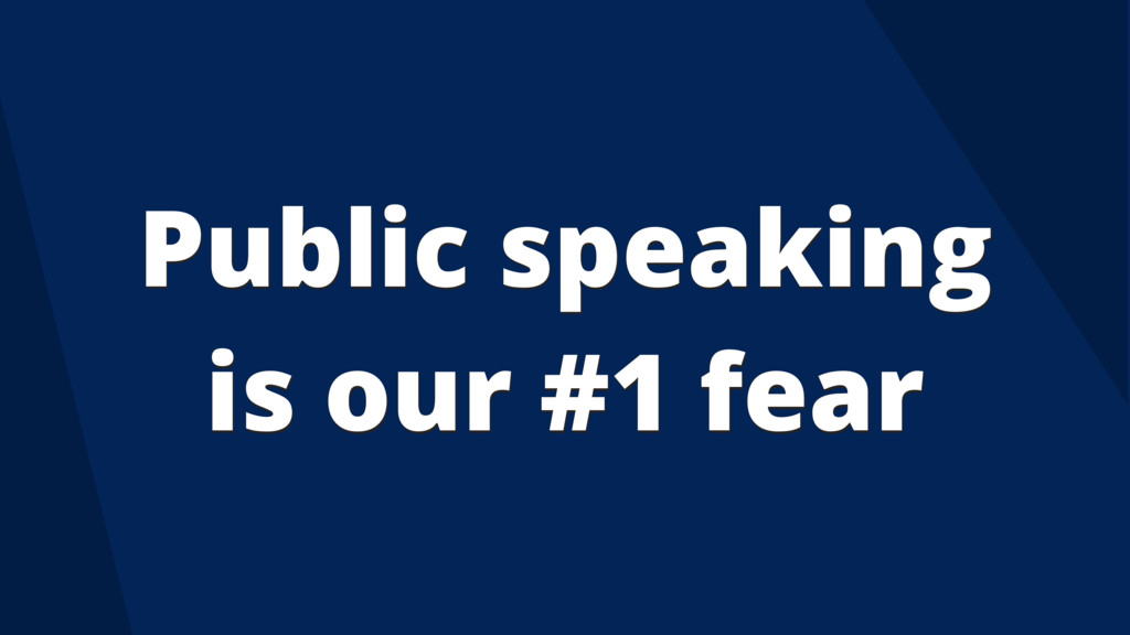 Public speaking is our #1 fear