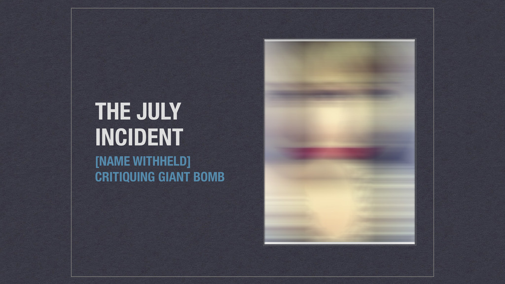 THE JULY INCIDENT [NAME WITHHELD] CRITIQUING GI...