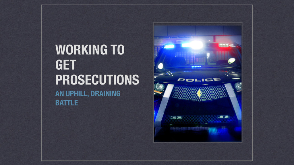 WORKING TO GET PROSECUTIONS AN UPHILL, DRAINING...