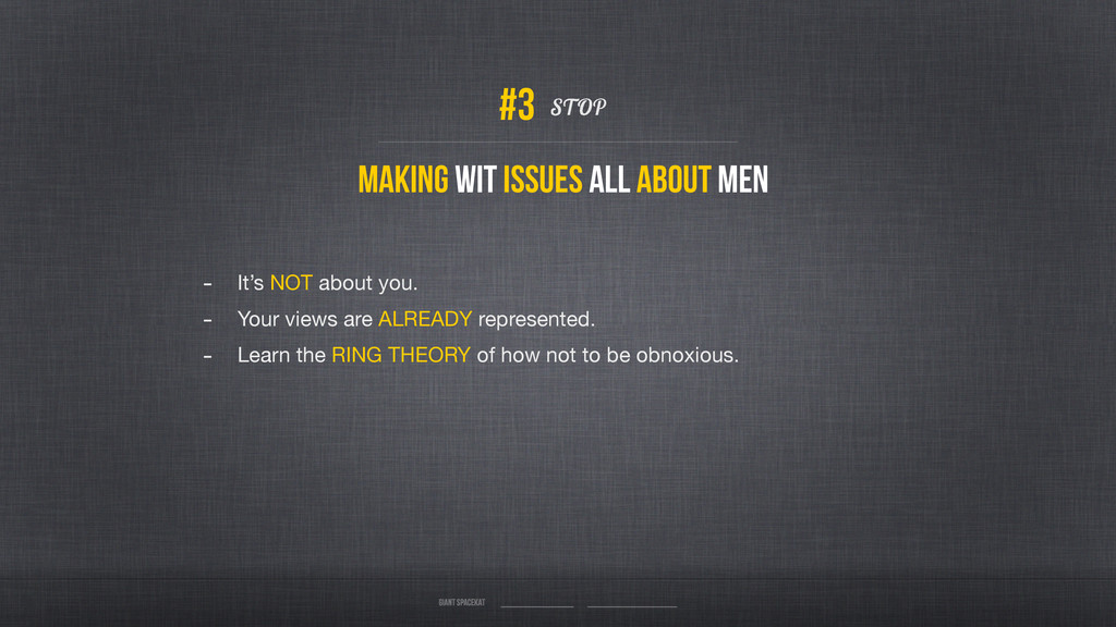 Making WIT issues all About Men STOP - It's NOT...