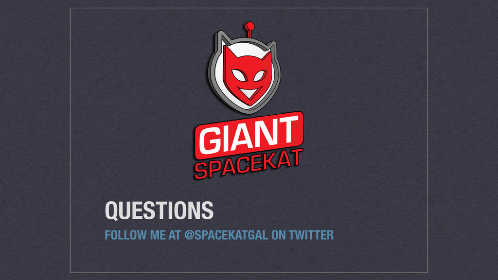 QUESTIONS FOLLOW ME AT @SPACEKATGAL ON TWITTER