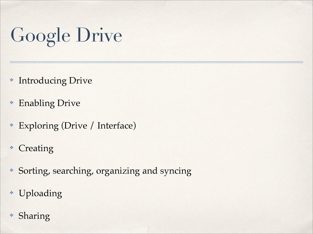Google Drive ✤ Introducing Drive ✤ Enabling Dri...