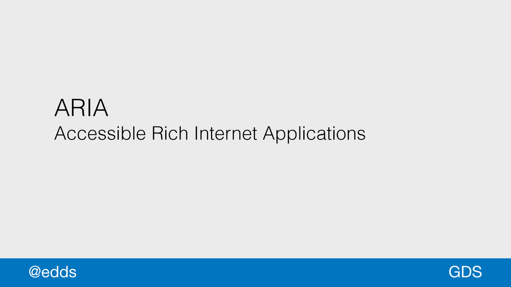 ARIA Accessible Rich Internet Applications GDS ...