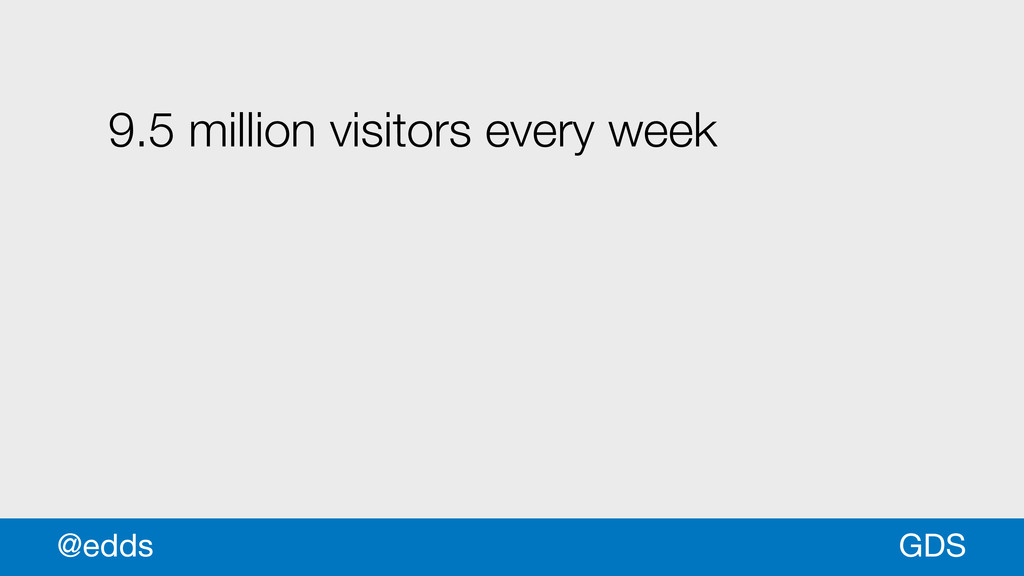 9.5 million visitors every week GDS @edds