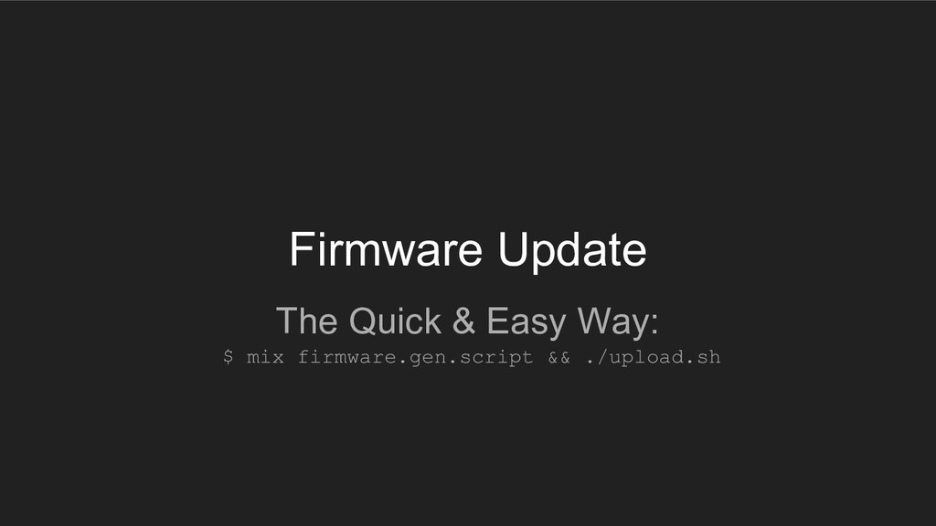 Firmware Update The Quick & Easy Way: $ mix fir...