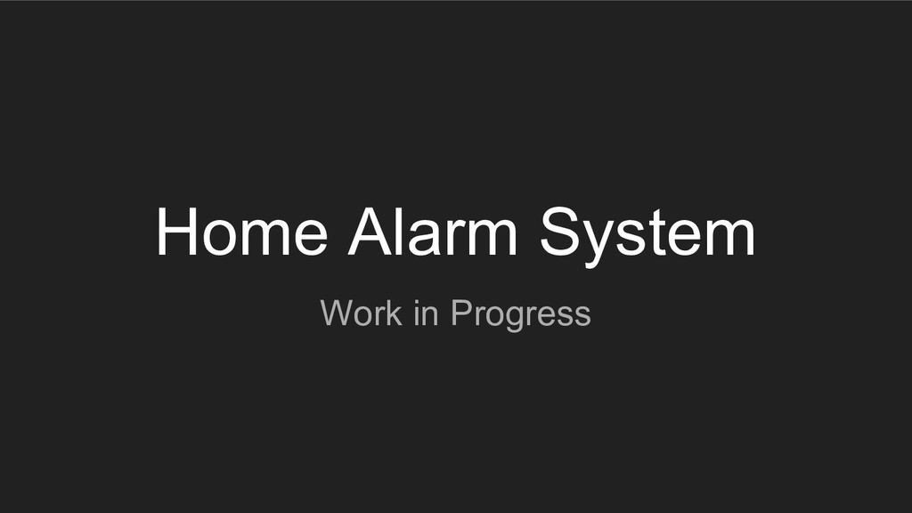 Home Alarm System Work in Progress