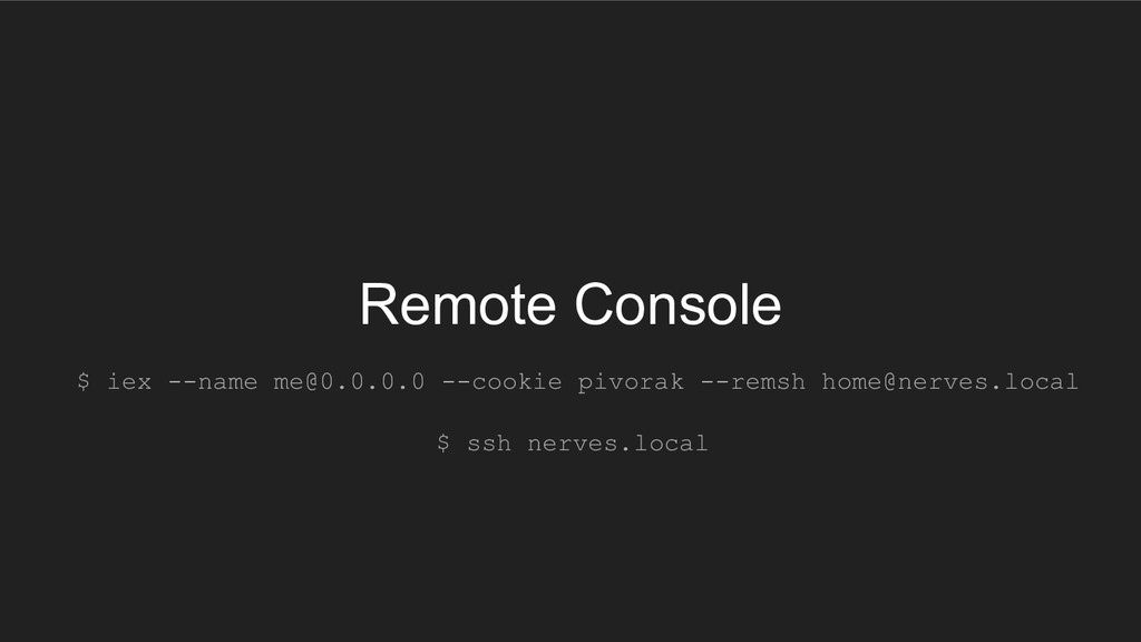 Remote Console $ iex --name me@0.0.0.0 --cookie...